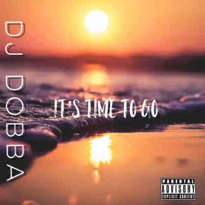 DJ Dobba It's Time To Go Mp3 Download