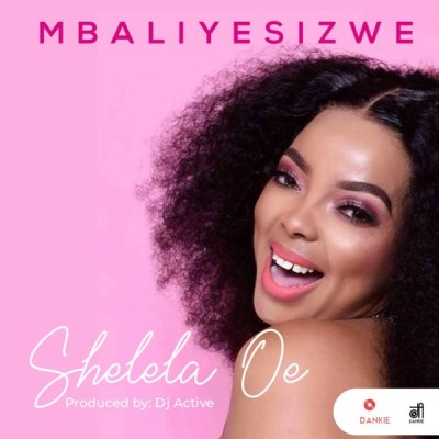 Mbaliyesizwe Shelela Oe Mp3 Download